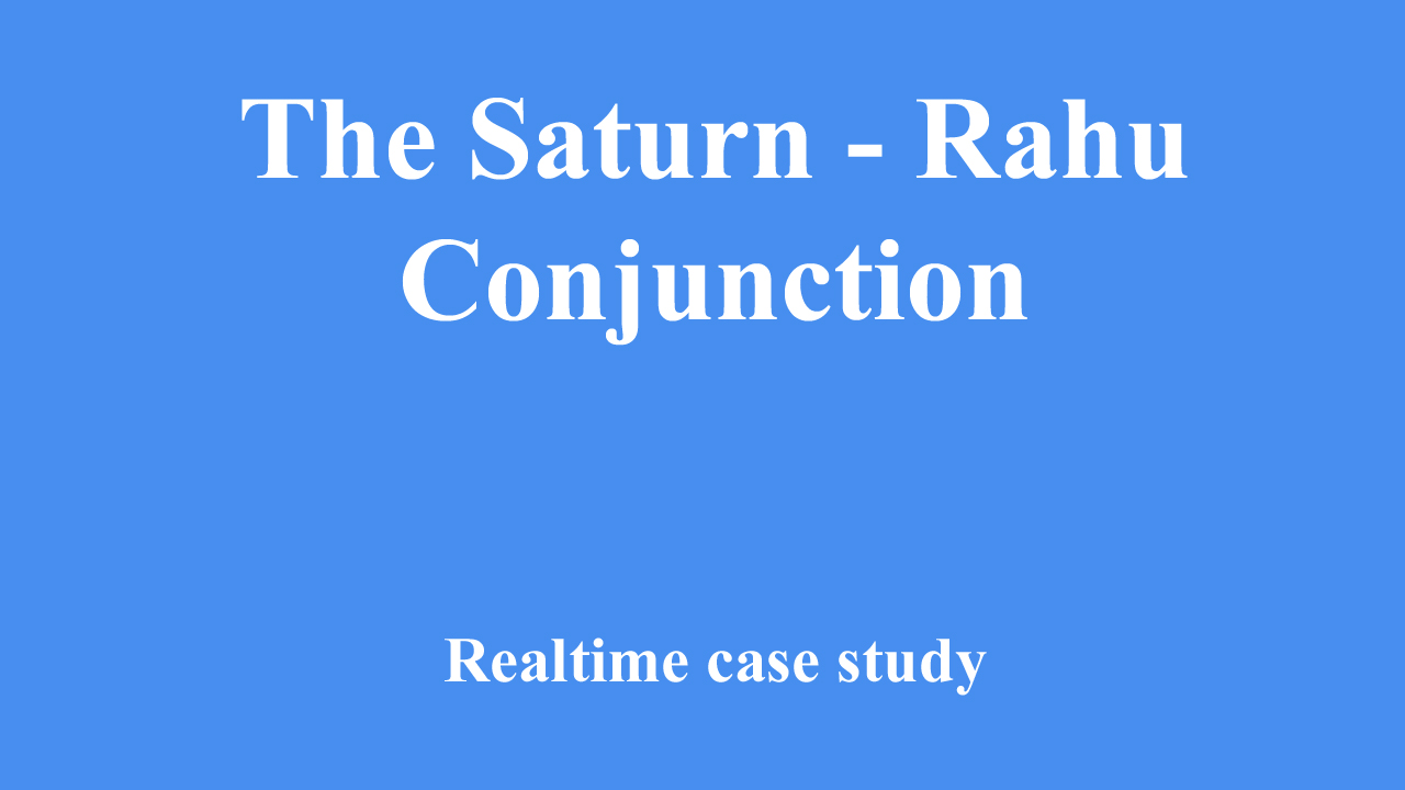 The Saturn – Rahu Conjunction