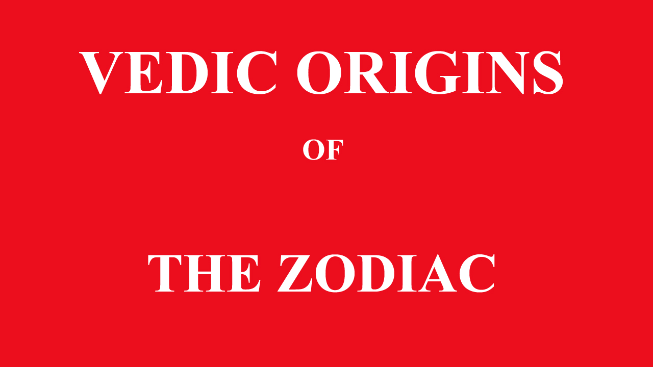 VEDIC ORIGINS OF THE ZODIAC